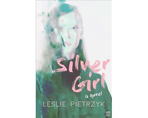 Silver Girl -  by Leslie Pietrzyk (Paperback) - image 1 of 1