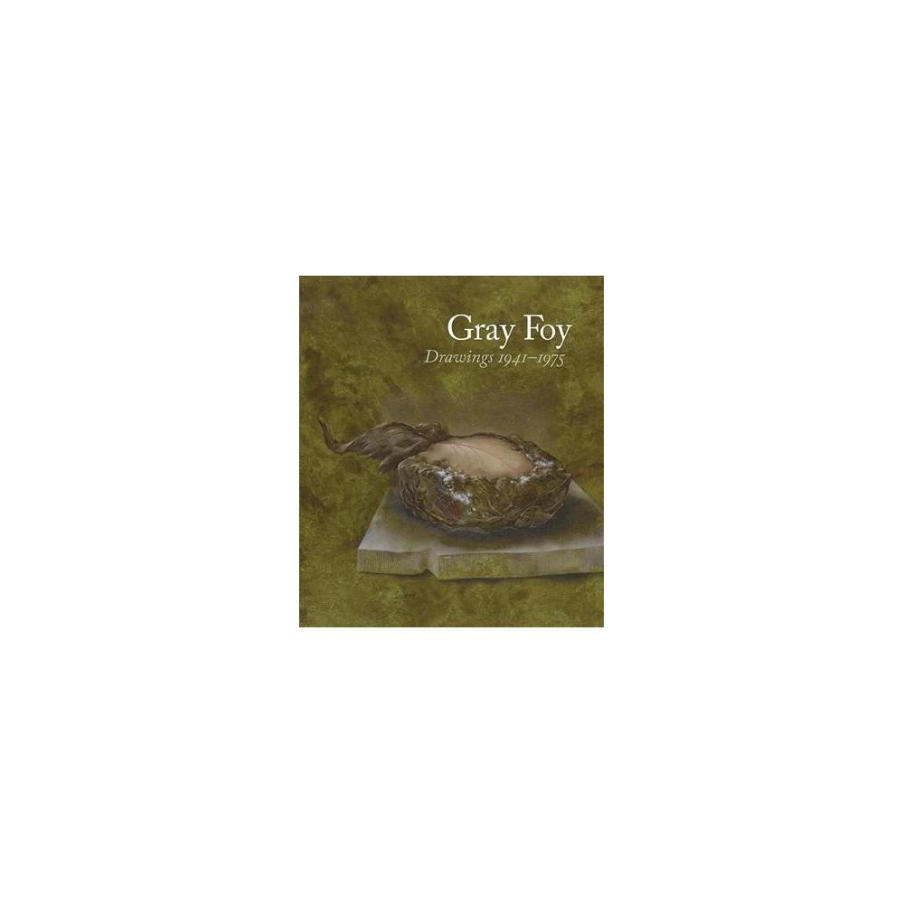 Gray Foy : Drawings 1941-1975 - Ill by Lynn M. Herbert & Alexis Rockman (Hardcover)