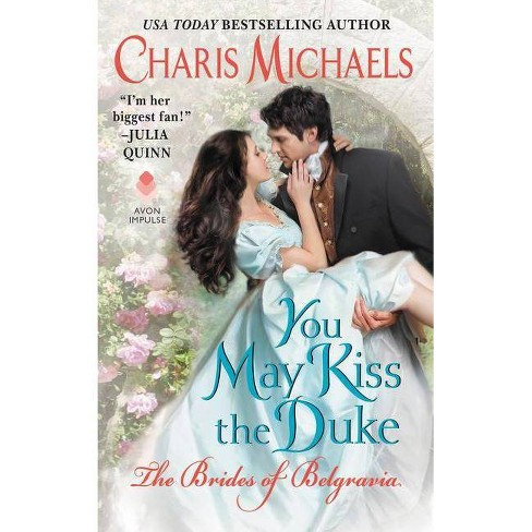 You May Kiss the Duke - (Brides of Belgravia) by Charis Michaels (Paperback)