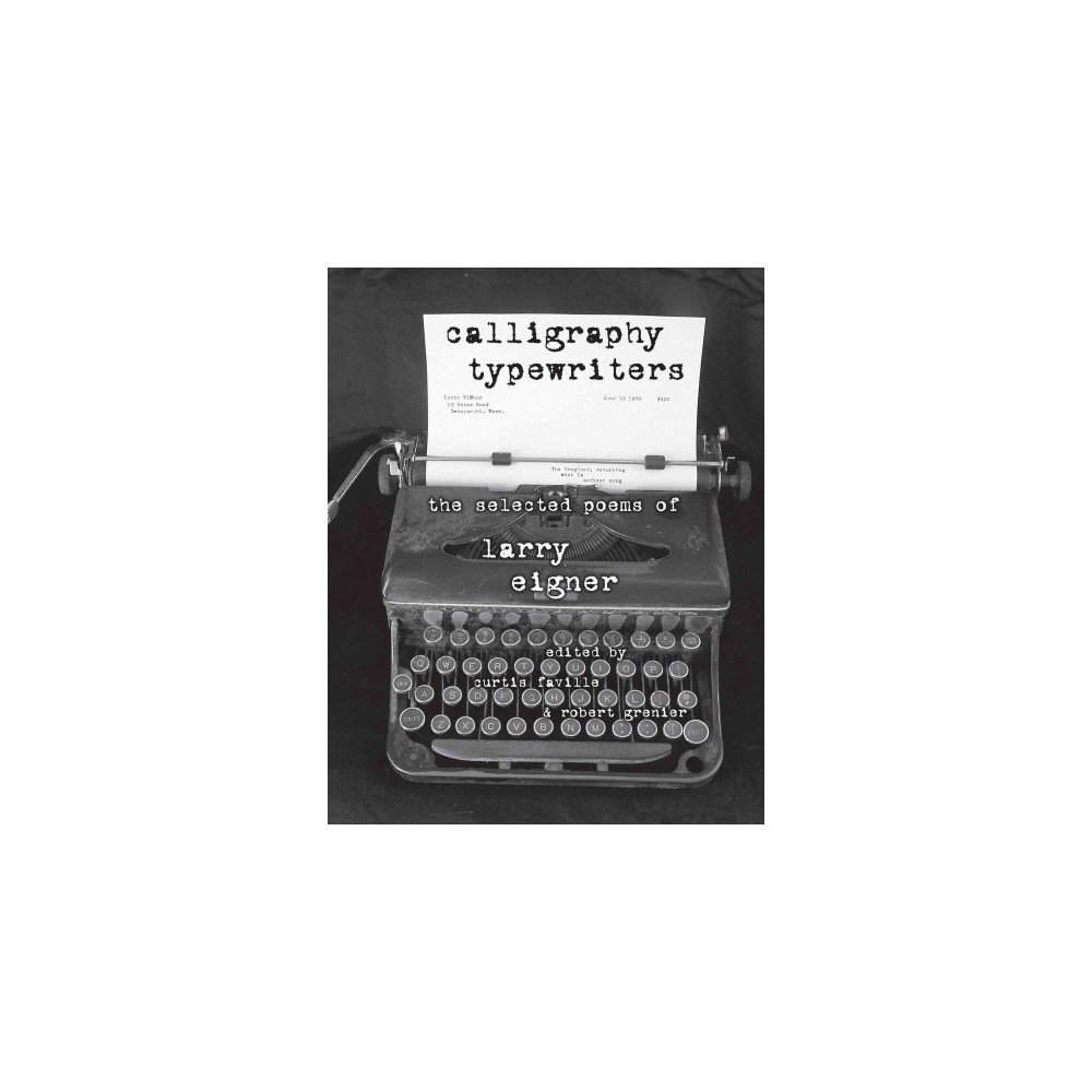 Calligraphy Typewriters : The Selected Poems of Larry Eigner (Paperback) Calligraphy Typewriters : The Selected Poems of Larry Eigner (Paperback)