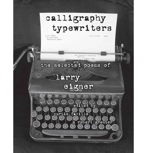 Calligraphy Typewriters : The Selected Poems of Larry Eigner (Paperback) - image 1 of 1