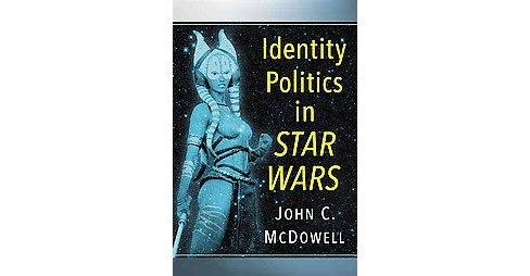 Identity Politics in George Lucas' Star Wars (Paperback) (John C. McDowell) - image 1 of 1