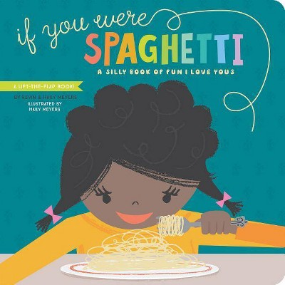 If You Were Spaghetti - by Haily Meyers & Kevin Meyers (Hardcover)