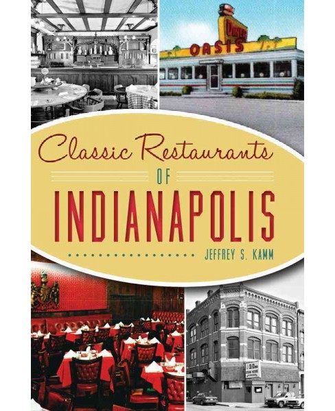 Classic Restaurants of Indianapolis (Paperback) (Jeffrey S. Kamm) - image 1 of 1