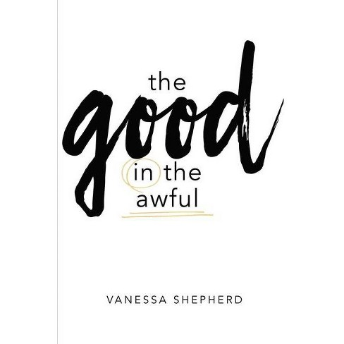 The Good in the Awful - by  Vanessa Shepherd (Paperback) - image 1 of 1