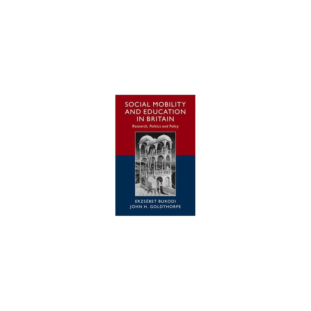 Social Mobility and Education in Britain : Research, Politics and Policy - (Paperback)