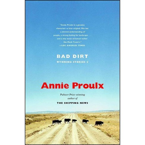 Bad Dirt - by  Annie Proulx (Paperback) - image 1 of 1