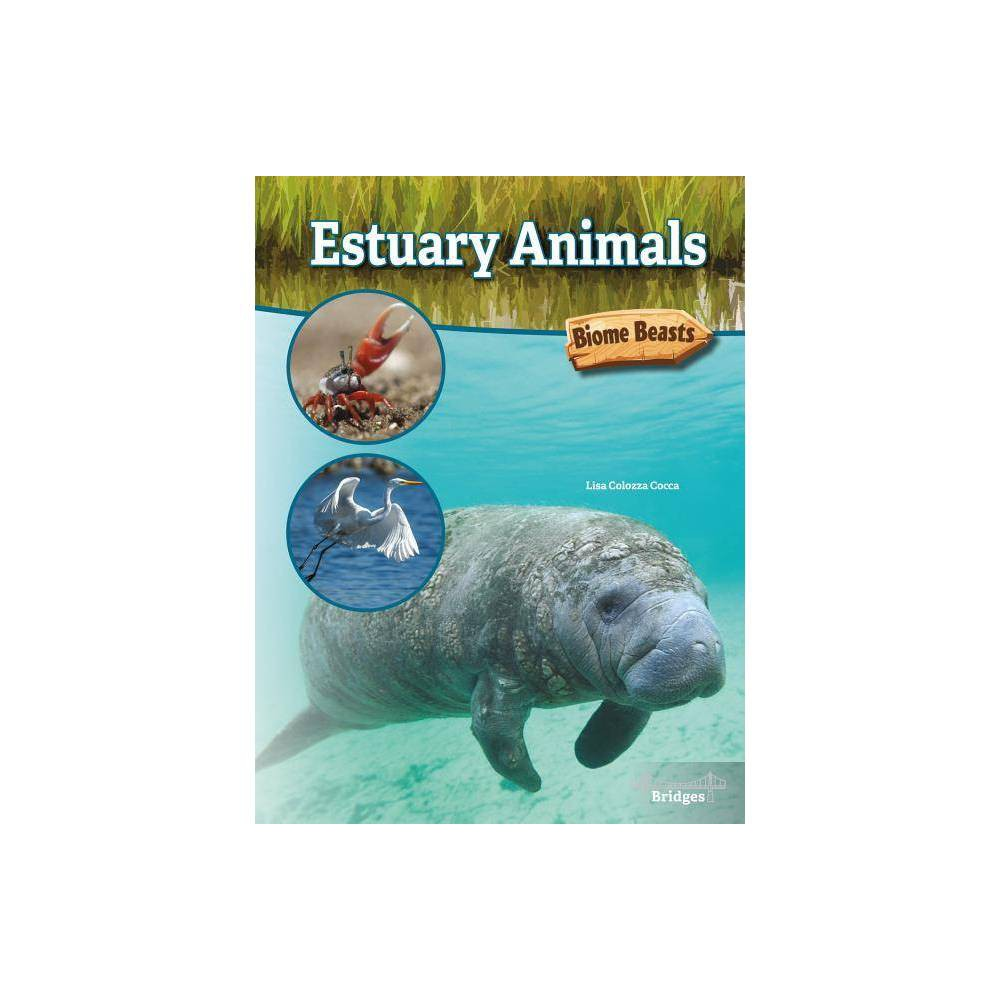 Estuary Animals Biome Beasts By Lisa Colozza Cocca Hardcover