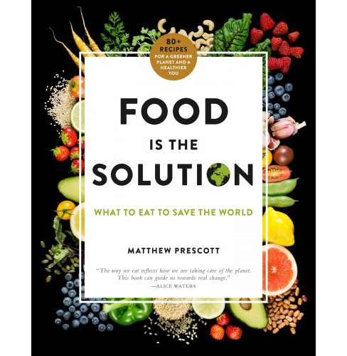 Food Is the Solution : What to Eat to Save the World: 80+ Recipes for a Greener Planet and a Healthier - image 1 of 1
