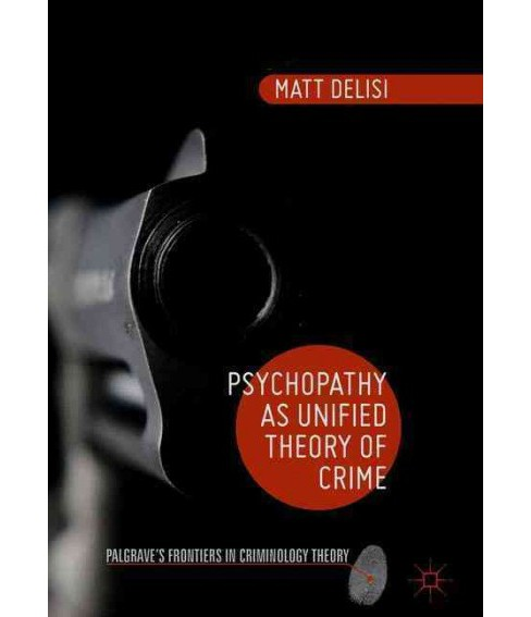 Psychopathy As Unified Theory of Crime (Hardcover) (Matt DeLisi) - image 1 of 1
