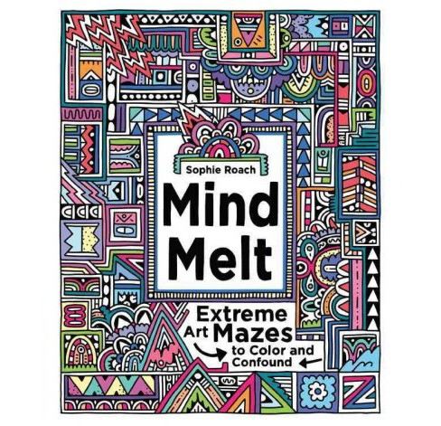 Mind Melt : Extreme Art Mazes to Color and Confound (Paperback) (Sophie Roach) - image 1 of 1