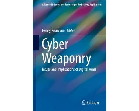 Cyber Weaponry : Issues and Implications of Digital Arms -  (Hardcover) - image 1 of 1
