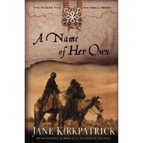 A Name of Her Own - (Tender Ties Historical) by  Jane Kirkpatrick (Paperback) - image 1 of 1