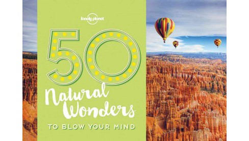 Lonely Planet 50 Natural Wonders to Blow Your Mind (Paperback) (Kalya Ryan) - image 1 of 1