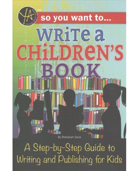 So You Want to Write a Children's Book : A Step-by-step Guide to Writing and Publishing for Kids - image 1 of 1