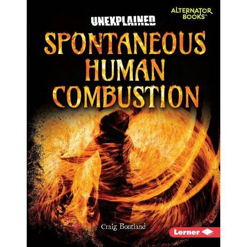Spontaneous Human Combustion - (Unexplained (Alternator Books (R) )) by  Craig Boutland (Hardcover) - image 1 of 1