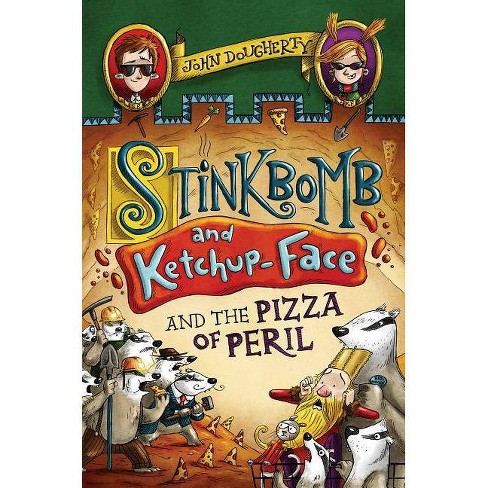 Stinkbomb and Ketchup-Face and the Pizza of Peril - by  John Dougherty (Hardcover) - image 1 of 1