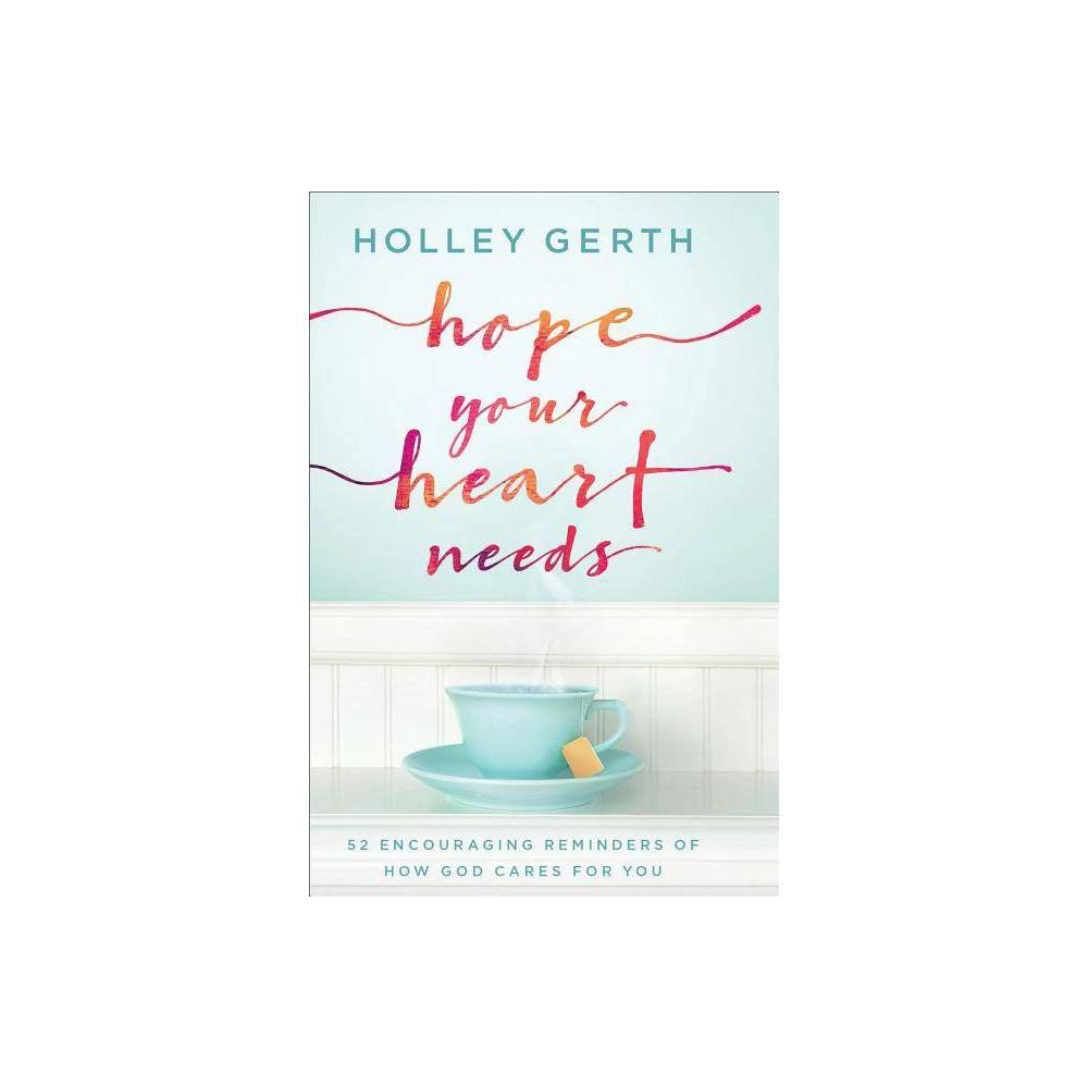 Hope Your Heart Needs By Holley Gerth Hardcover