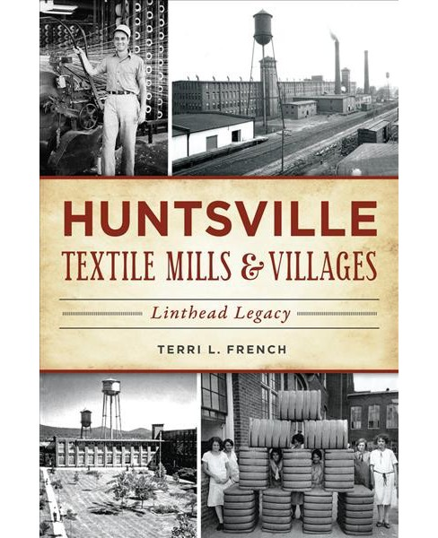 Huntsville Textile Mills & Villages : Linthead Legacy (Paperback) (Terri L. French) - image 1 of 1