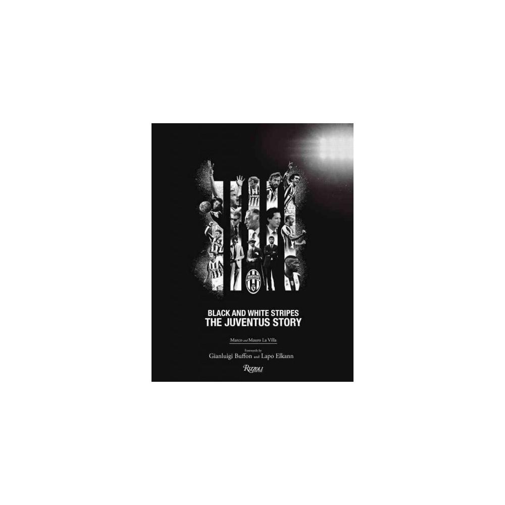 Juventus Story : Black and White Stripes (Hardcover) (Marco La Villa & Mauro La Villa)