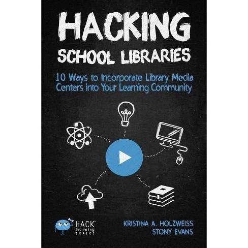 Hacking School Libraries - (Hack Learning) by  Holzweiss a Kristina & Evans Stony (Paperback) - image 1 of 1