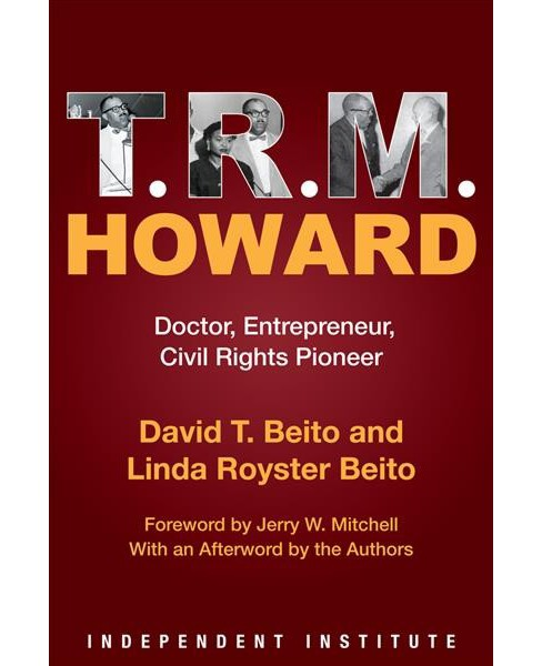T. R. M. Howard : Doctor, Entrepreneur, Civil Rights Pioneer -  (Hardcover) - image 1 of 1