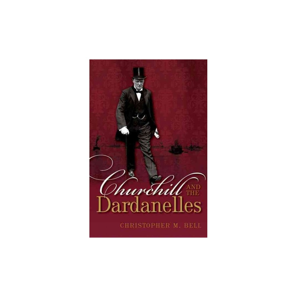 Churchill and the Dardanelles (Hardcover) (Christopher M. Bell)