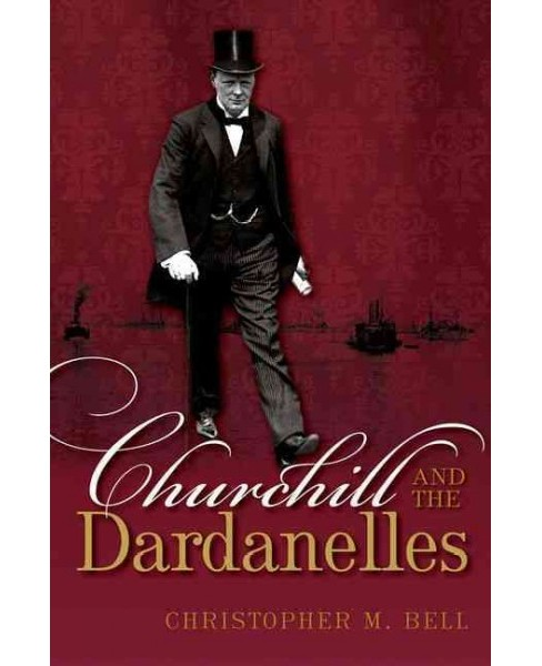 Churchill and the Dardanelles (Hardcover) (Christopher M. Bell) - image 1 of 1