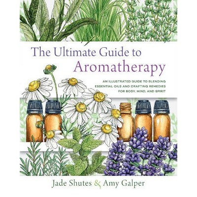 The Ultimate Guide to Aromatherapy - (Ultimate Guide To...) by  Jade Shutes & Amy Galper (Paperback)