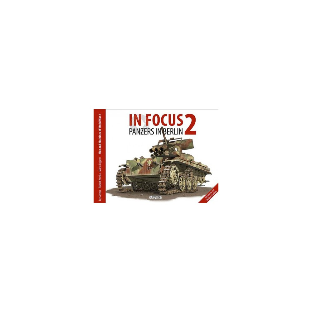 In Focus : Panzers in Berlin (Paperback) (Lee Archer & Mario Lippert & Robert Kraska)