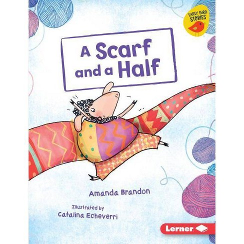 A Scarf and a Half - (Early Bird Readers -- Orange (Early Bird Stories (Tm))) by  Amanda Brandon - image 1 of 1
