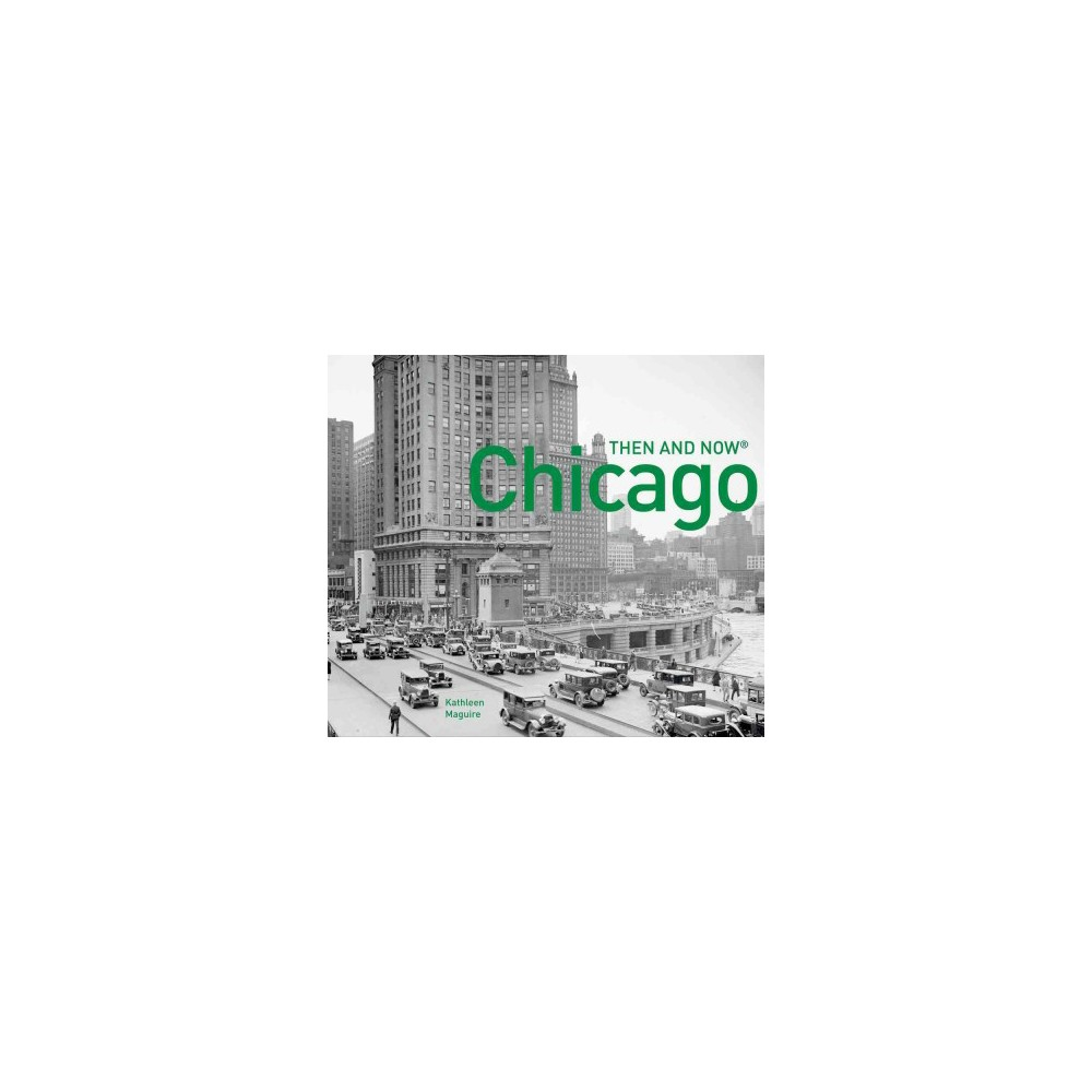 Chicago : Then and Now (Paperback) (Kathleen Maguire)