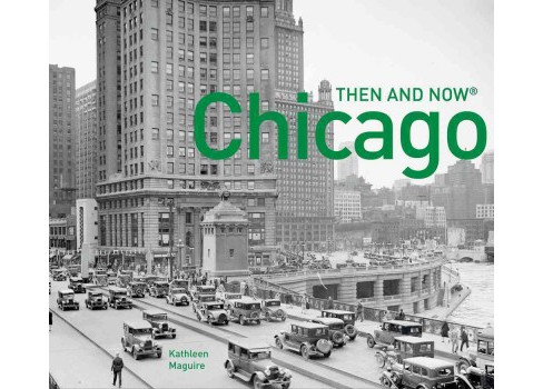 Chicago : Then and Now (Paperback) (Kathleen Maguire) - image 1 of 1
