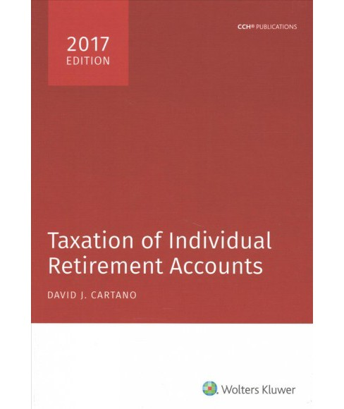 Taxation of Individual Retirement Accounts 2017 (Paperback) (David J. Cartano) - image 1 of 1