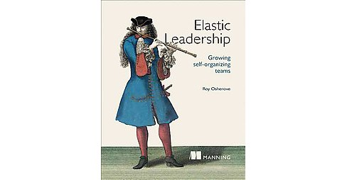 Elastic Leadership : Growing Self-Organizing Teams (Paperback) (Roy Osherove) - image 1 of 1