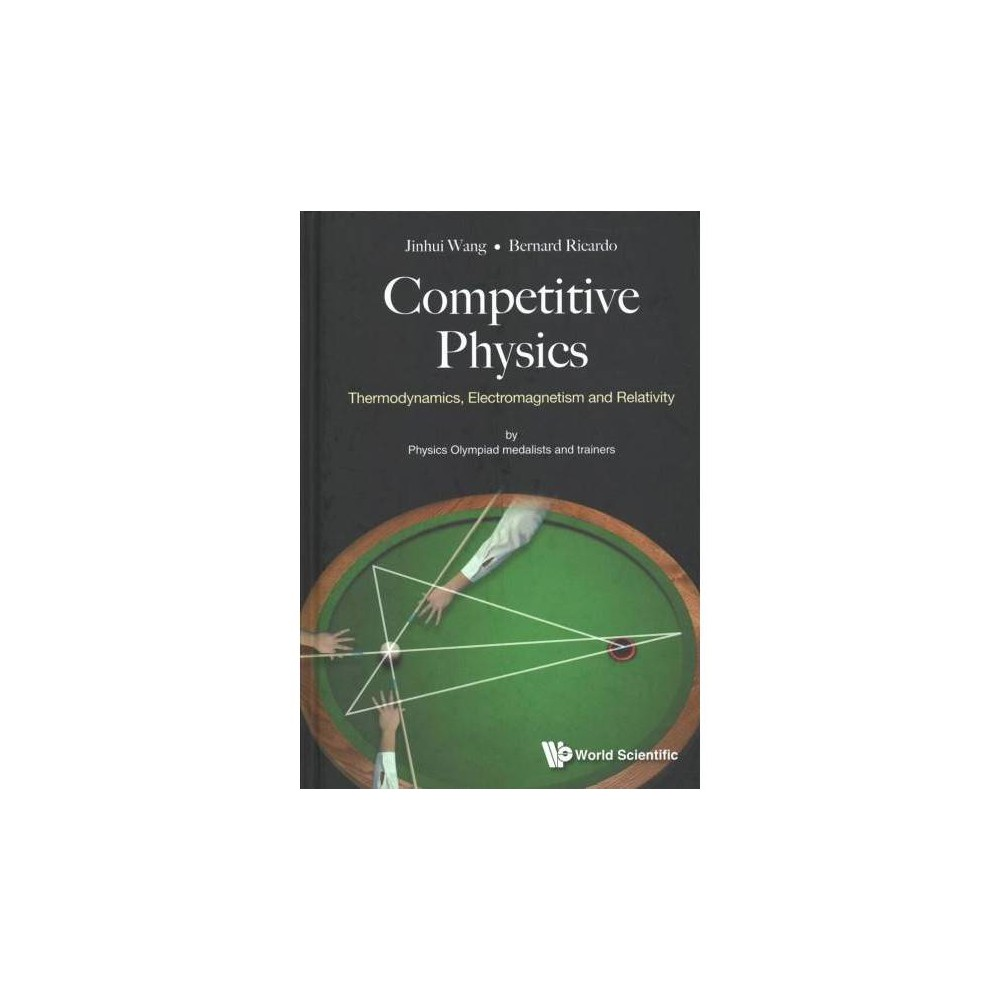 Competitive Physics : Thermodynamics, Electromagnetism and Relativity - (Hardcover)