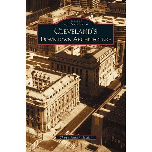 Cleveland's Downtown Architecture - by  Shawn Patrick Hoefler (Hardcover) - image 1 of 1