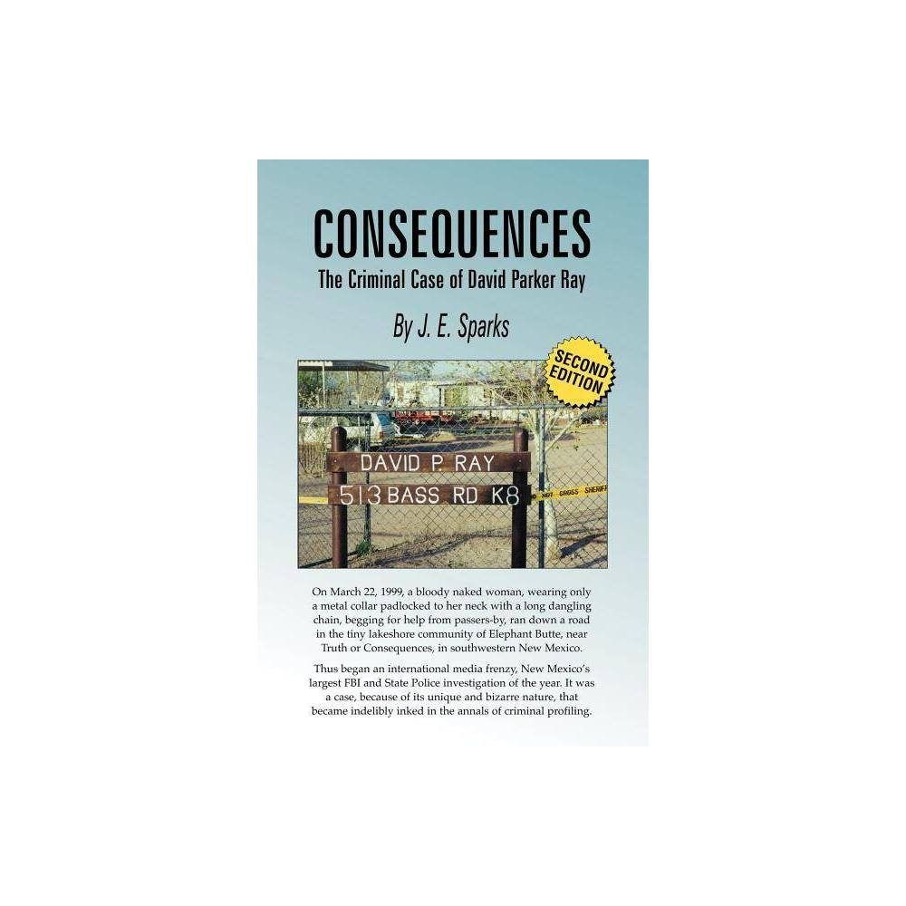 Consequences The Criminal Case Of David Parker Ray By J E Sparks Paperback