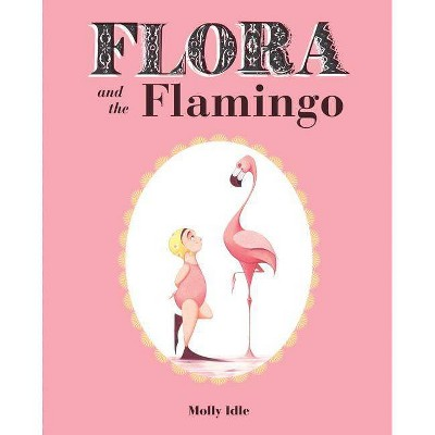 Flora and the Flamingo (Flora and Her Feathered Friends Books, Baby Books for Girls, Baby Girl Book, Picture Book for Toddlers)- by Molly Idle