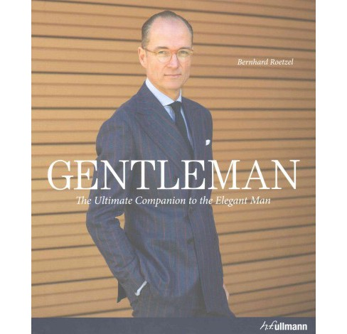 Gentleman : A Timeless Guide to Fashion: The Ultimate Companion to the Elegant Man (Hardcover) (Bernhard - image 1 of 1