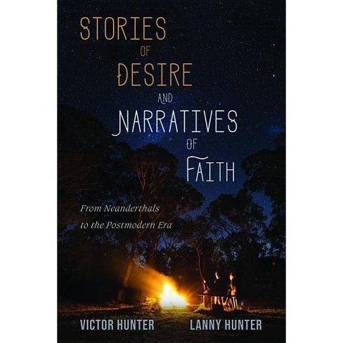 Stories of Desire and Narratives of Faith - by  Victor Hunter & Lanny Hunter (Paperback) - image 1 of 1