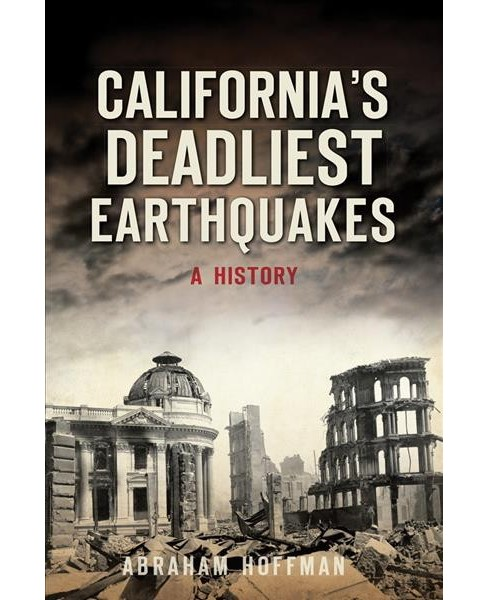 California's Deadliest Earthquakes : A History (Paperback) (Abraham Hoffman) - image 1 of 1