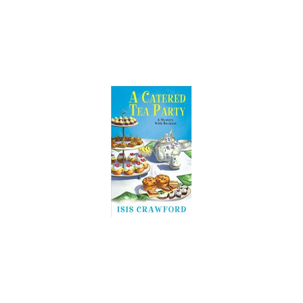 Catered Tea Party - Reprint (Mysteries With Recipes) by Isis Crawford (Paperback)