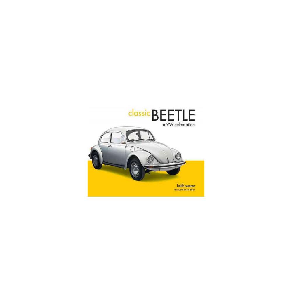 Classic Beetle : A VW Celebration (Hardcover) (Keith Seume)