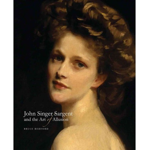 John Singer Sargent and the Art of Allusion (Hardcover) (Bruce Redford) - image 1 of 1