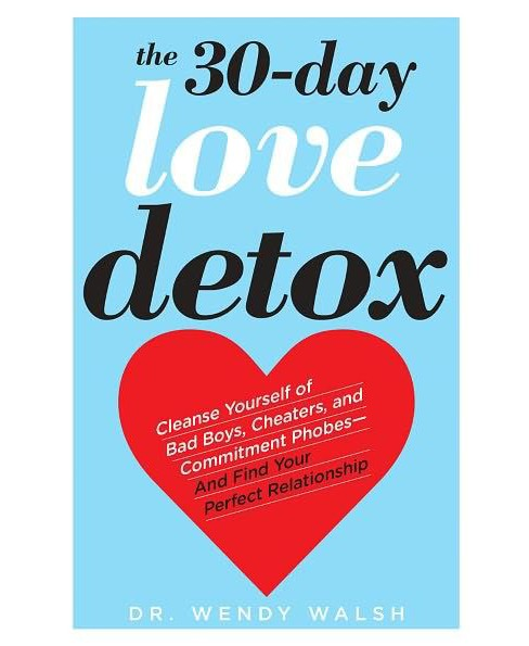 30-Day Love Detox : Cleanse Yourself of Bad Boys, Cheaters, and Men Who Won't Commit - And Find a Real - image 1 of 1