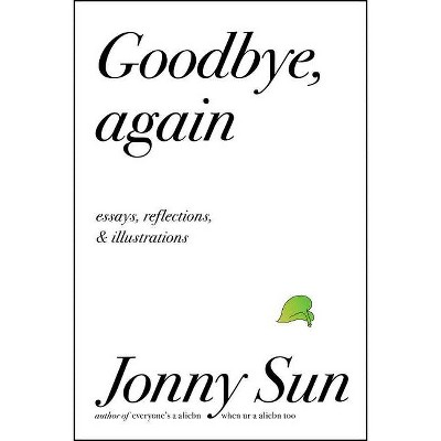 Goodbye, Again - by  Jonny Sun (Hardcover)