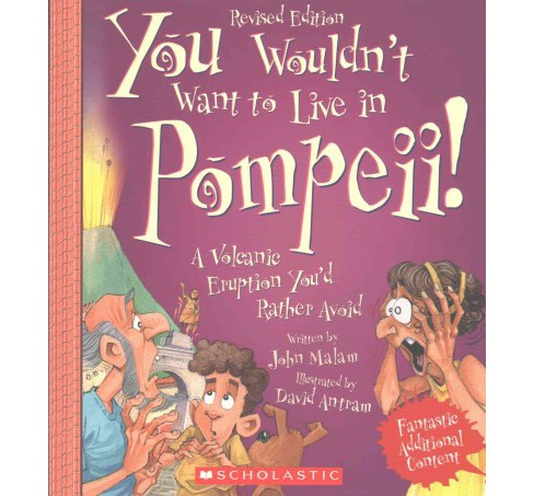 You Wouldn't Want to Live in Pompeii! (Revised) (Paperback) (John Malam) - image 1 of 1