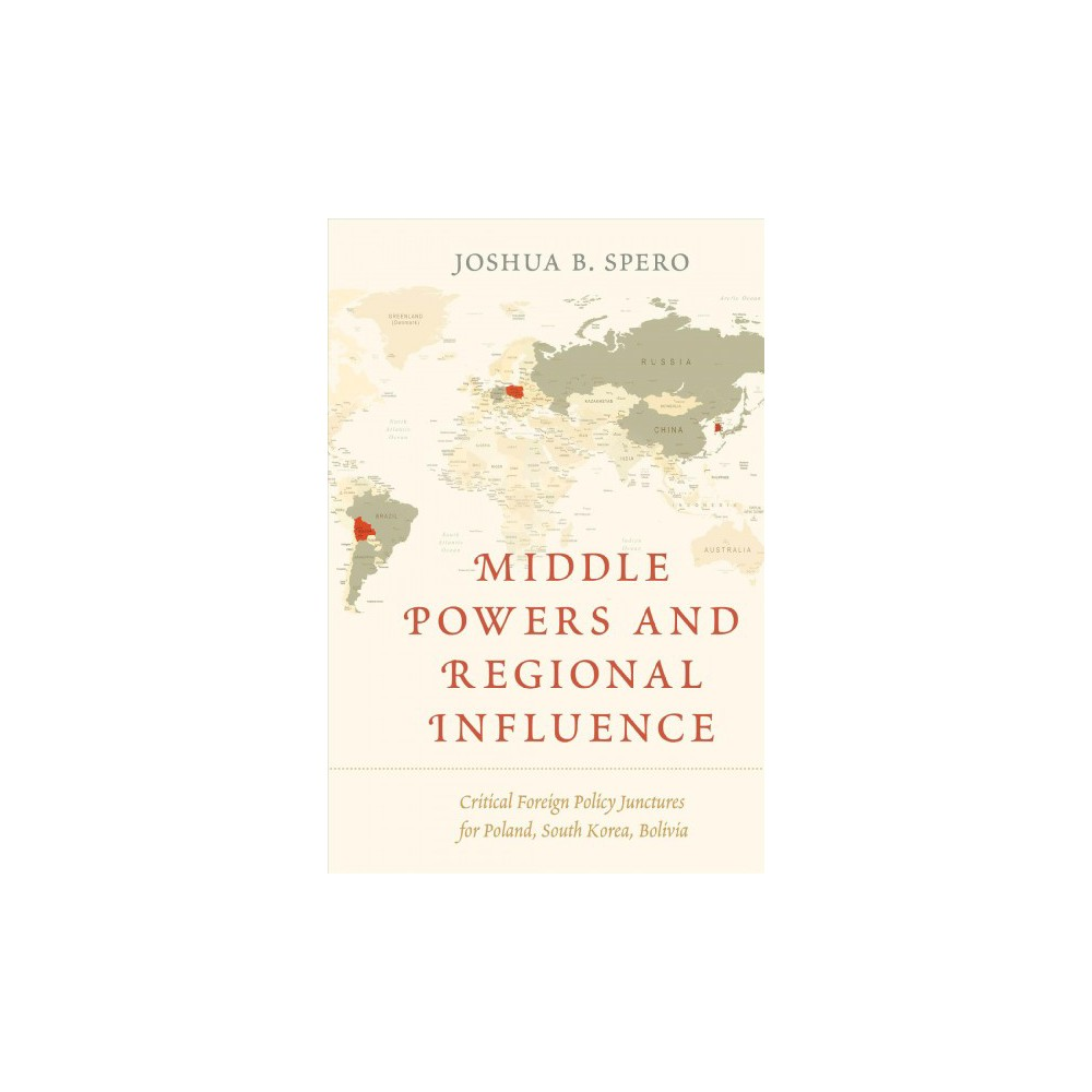 Middle Powers and Regional Influence : Critical Foreign Policy Junctures for Poland, South Korea, and