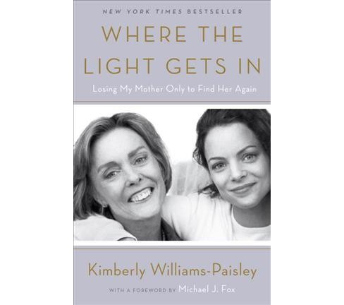 Where the Light Gets in : Losing My Mother Only to Find Her Again (Reprint) (Paperback) (Kimberly - image 1 of 1